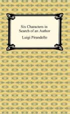 Six Characters in Search of an Author ebook by Luigi Pirandello
