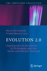 Evolution 2.0 - Implications of Darwinism in Philosophy and the Social and Natural Sciences ebook by Martin Brinkworth, Friedel Weinert