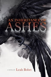 An Inheritance of Ashes ebook by Leah Bobet