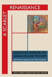 A Scarlet Renaissance: Essays in Honor of Sarah Blake McHam ebook by Coonin, Arnold Victor