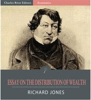 An Essay on the Distribution of Wealth and on the Sources of Taxation ebook by Richard Jones