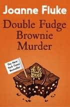 Double Fudge Brownie Murder (Hannah Swensen Mysteries, Book 18) - A captivatingly cosy murder mystery ebook by Joanne Fluke