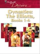 Dynasties: The Elliotts, Books 1-6 ebook by Leanne Banks, Brenda Jackson, Anna DePalo,...
