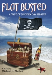 Flat Busted - A Tale of Modern Day Pirates ebook by Michael T. Mullen