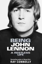 Being John Lennon ebook by Ray Connolly