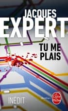 Tu me plais ebook by Jacques Expert