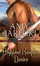 A Highland Knight's Desire - Highland Dynasty, #2 ebook by Amy Jarecki