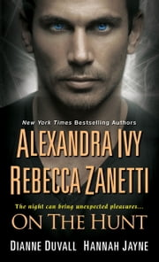 On The Hunt ebook by Alexandra Ivy,Rebecca Zanetti,Dianne Duvall,Hannah Jayne