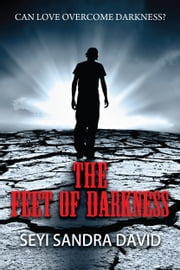 The Feet Of Darkness - Can Love Overcome Darkness? ebook by Seyi Sandra David