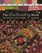 The Embroidery Book - Visual Resource of Color & Design - 149 Stitches - Step-by-Step Guide ebook by Christen Brown