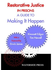 Restorative Justice in Prisons: A Guide to Making It Happen ebook by Newell, Tim