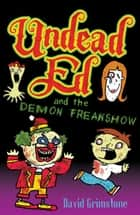 Undead Ed and the Demon Freakshow ebook by David Grimstone