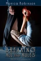 Breaking All the Rules ebook by Monica Robinson
