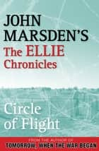 Circle of Flight: The Ellie Chronicles 3 ebook by John Marsden