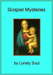 Gospel Mysteries ebook by Lonely Soul