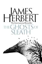 The Ghosts of Sleath ebook by James Herbert