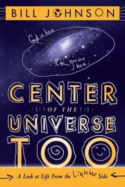 Center of the Universe Too - A Look at Life From the Lighter Side ebook by Bill Johnson