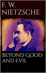 Beyond Good and Evil ebook by Friedrich Wilhelm Nietzsche