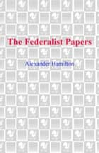 The Federalist Papers ebook by Alexander Hamilton,James Madison,John Jay