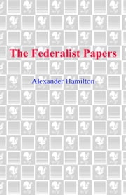 The Federalist Papers ebook by Kobo.Web.Store.Products.Fields.ContributorFieldViewModel