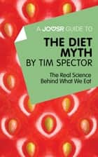 A Joosr Guide to… The Diet Myth by Tim Spector: The Real Science Behind What We Eat ebook by Joosr