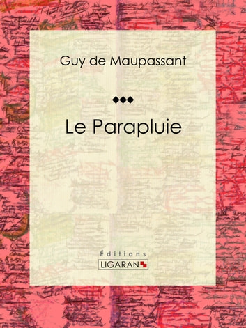 Le Parapluie ebook by Guy de Maupassant,Ligaran