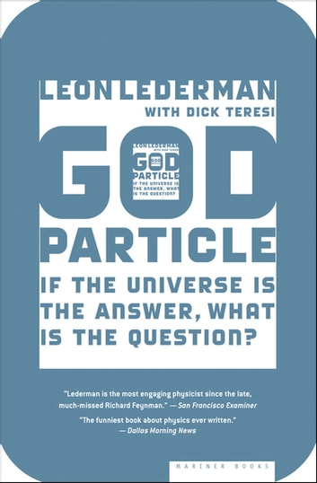 God Particle - If the Universe Is the Answer, What Is the Question? eBook by Leon Lederman,Dick Teresi
