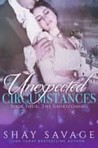 The Shortcoming - Unexpected Circumstances, #4 ebook by Shay Savage