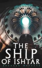 The Ship of Ishtar - Epic Fantasy Novel ebook by Abraham Merritt