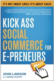 Kick Ass Social Commerce for E-preneurs - It's Not About Likes—It's About Sales ebook by John Lawson,Debra Schepp