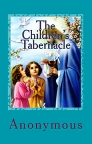 "The Children's Tabernacle - ""Or Hand-Work and Heart-Work"" ebook by Anonymous Anonymous"