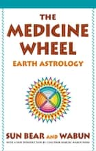 The Medicine Wheel ebook by Sun Bear,Wabun Wind