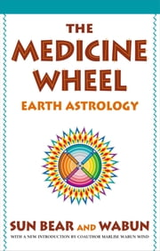 The Medicine Wheel - Earth Astrology ebook by Sun Bear,Wabun Wind