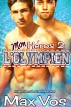 Mon Heros 2: L'Olympien ebook by Max Vos