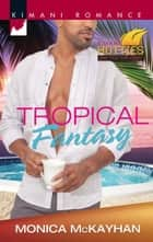 Tropical Fantasy (Mills & Boon Kimani) (Kimani Hotties, Book 41) ebook by Monica McKayhan