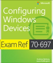 Exam Ref 70-697 Configuring Windows Devices ebook by Andrew Bettany,Jason Kellington