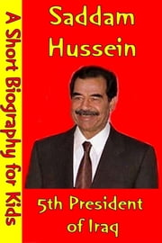 Saddam Hussein : the 5th President of Iraq - (A Short Biography for Children) ebook by Best Children's Biographies