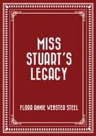Miss Stuart's Legacy ebook by Flora Annie Webster Steel