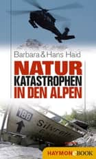 Naturkatastrophen in den Alpen ebook by Barbara Haid, Hans Haid
