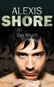 Too Much - The Exposed Trilogy, #3 ebook by Alexis Shore