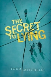 The Secret to Lying ebook by Todd Mitchell