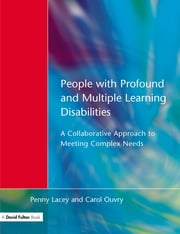 People with Profound & Multiple Learning Disabilities - A Collaborative Approach to Meeting ebook by Penny Lacey,Penny Lacey,Carol Oyvry
