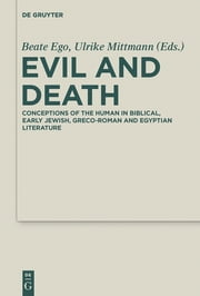Evil and Death - Conceptions of the Human in Biblical, Early Jewish, Greco-Roman and Egyptian Literature ebook by Beate Ego,Ulrike Mittmann