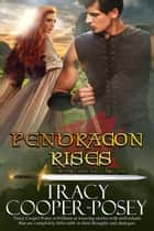 Pendragon Rises ebook by Tracy Cooper-Posey