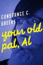 Your Old Pal, Al ebook by Constance C. Greene