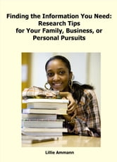 Finding the Information You Need: Research Tips for Your Family, Business, or Personal Pursuits ebook by Lillie Ammann