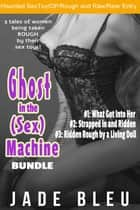 Ghost in the (Sex) Machine Bundle ebook by Jade Bleu