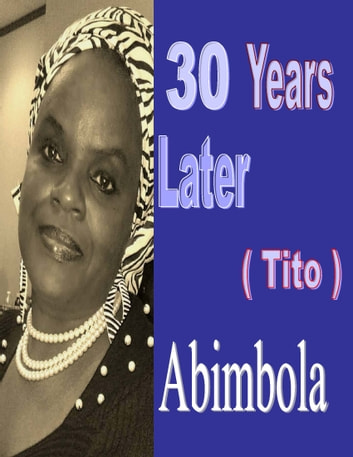 30 Years Later (Tito's Story) ebook by Abimbola