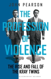 The Profession of Violence - The Rise and Fall of the Kray Twins ebook by John Pearson