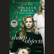 Sharp Objects - A Novel audiobook by Gillian Flynn